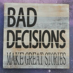 """""""Bad Decisions Make Great Stories"""" Wood Wall Art"""